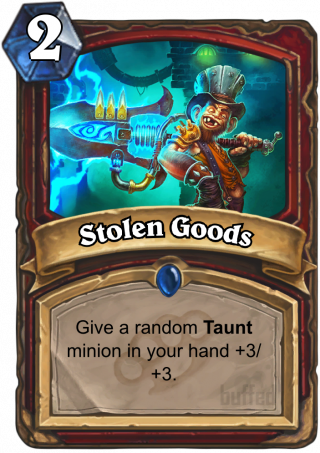 Stolen Goods (Stolen Goods) - Give a random Taunt minion in your hand +3/+3.