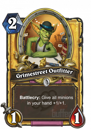 Grimestreet Outfitter (Grimestreet Outfitter) - Battlecry: Give all minions in your hand +1/+1.