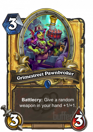 Grimestreet Pawnbroker (Grimestreet Pawnbroker) - Battlecry: Give a random weapon in your hand +1/+1.