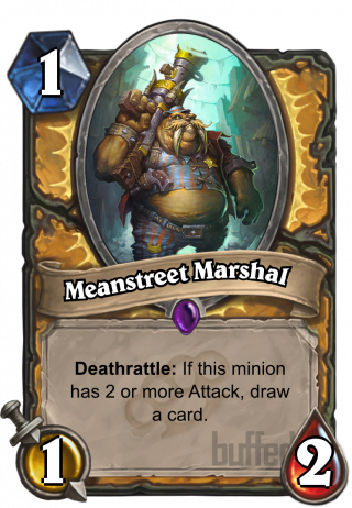 Meanstreet Marshal (Meanstreet Marshal) - Deathrattle: If this minion has 2 or more Attack, draw a card.