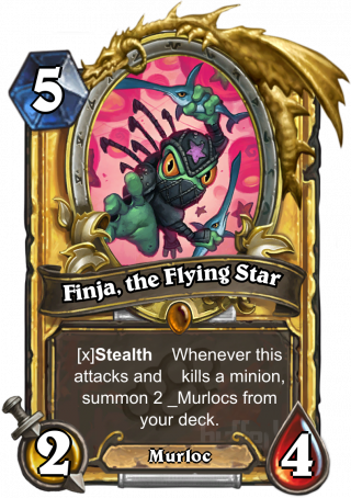 Finja, the Flying Star (Finja, the Flying Star) - Stealth   Whenever this attacks and   kills a minion, summon 2_Murlocs from your deck.