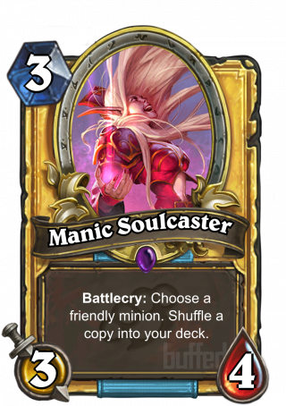 Manic Soulcaster (Manic Soulcaster) - Battlecry: Choose a friendly minion. Shuffle a copy into your deck.