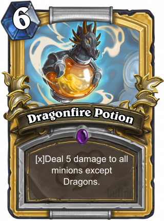 Dragonfire Potion (Dragonfire Potion) - Deal 5 damage to allminions except Dragons.