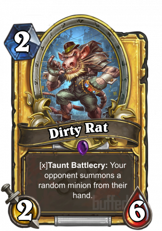 Dirty Rat (Dirty Rat) - TauntBattlecry: Your opponentsummons a random minionfrom their hand.