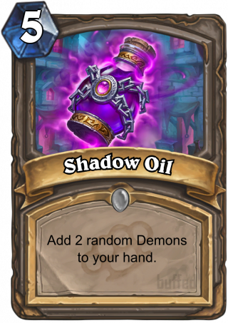 Shadow Oil (Shadow Oil) - Add 2 random Demons to your hand.