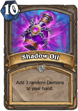 Shadow Oil (Shadow Oil) - Add 3 random Demons to your hand.