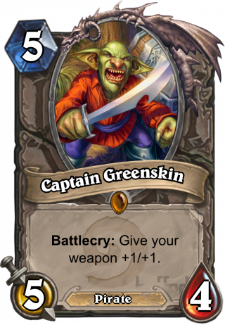 Captain Greenskin (Captain Greenskin) - Battlecry: Give your weapon +1/+1.