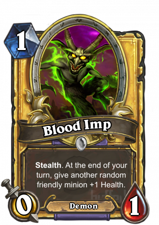Blood Imp (Blood Imp) -   Stealth. At the end of your  turn, give another random friendly minion +1 Health.