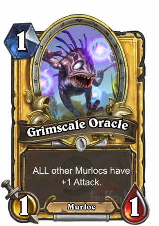 Grimscale Oracle (Grimscale Oracle) - Your other Murlocs have +1 Attack.