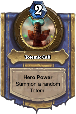 Totemic Call (Totemic Call) - Hero PowerSummon a random Totem.