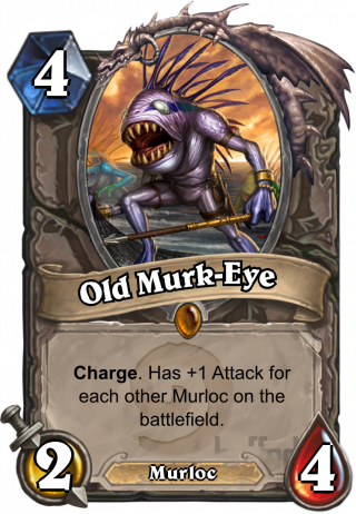 Old Murk-Eye (Old Murk-Eye) - Charge. Has +1 Attack for each other Murloc on the battlefield.
