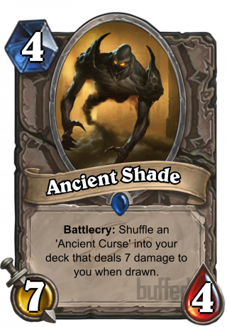 Ancient Shade (Ancient Shade) - Battlecry: Shuffle an 'Ancient Curse' into your deck that deals 7 damage to you when drawn.
