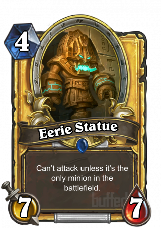 Eerie Statue (Eerie Statue) - Can't attack unless it's the only minion in the battlefield.