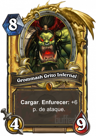 Grommash Grito Infernal (Grommash Hellscream) - Cargar.Enfurecer: +6 p. de ataque.
