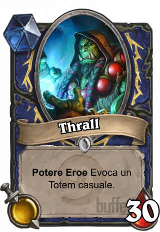 Thrall (Thrall) - Potere Eroe\nEvoca un Totem casuale.