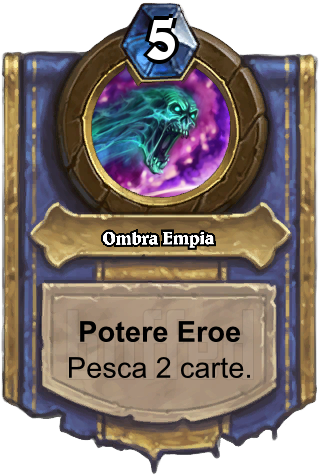 Ombra Empia (Unholy Shadow) - Potere EroePesca 2 carte.