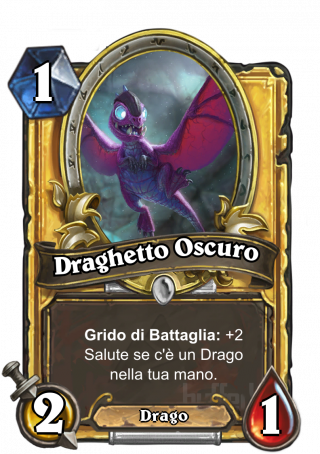 Draghetto Oscuro (Twilight Whelp) - Grido di Battaglia: ottiene +2 Salute se hai un Drago in mano.