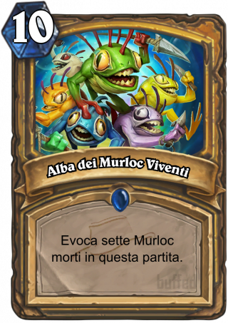 Alba dei Murloc Viventi (Anyfin Can Happen) - Evoca sette Murloc morti in questa partita.